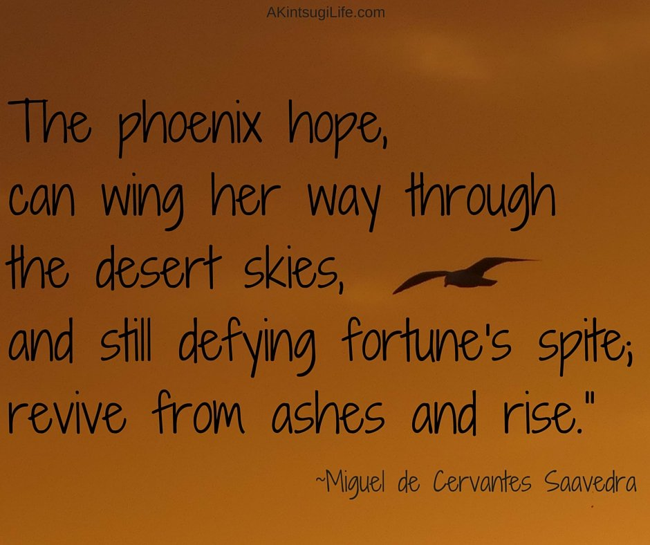 The phoenix hope, can wing her way through the desert skies, and still defying fortune's spite; revive from ashes and rise.""
