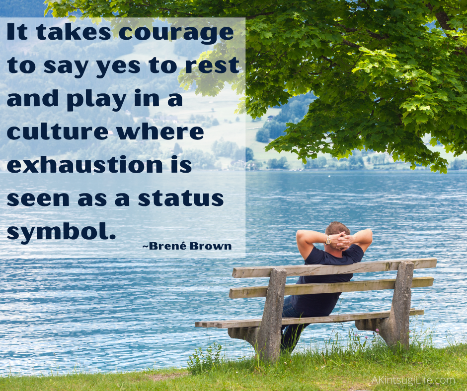 It takes courage to say yes to rest and play in a culture where exhaustion is seen as a status symbol